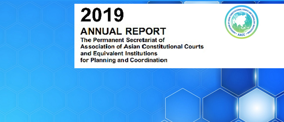 2019 ANNUAL REPORT -  The Permanent Secretariat of Association of Asian Constitutional Courts and Equivalent Institutions for Planning and Coordination